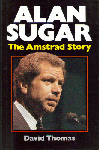 Alan Sugar : The Amstrad story by David Thomas